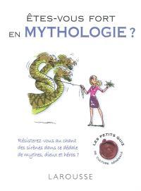 Êtes-vous fort en mythologie ? : résisterez-vous au chant des sirènes dans ce dédale de mythes, dieux et héros ?