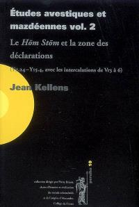 Etudes avestiques et mazdéennes. Volume 2, Le Hom Stom et la zone des déclarations : Y7.24-Y15.4, avec les intercalations de Vr3 à 6