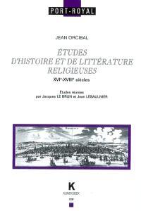 Etudes d'histoires et de littérature religieuses : XVIe-XVIIIe siècles