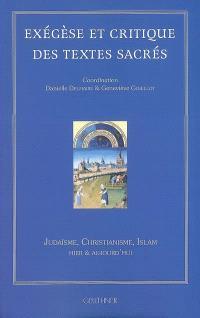 Exégèse et critique des textes sacrés : judaïsme, christianisme, islam, hier & aujourd'hui