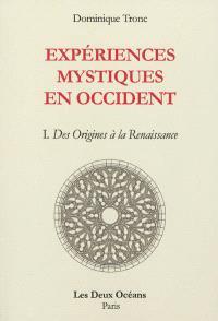 Expériences mystiques en Occident. Volume 1, Des origines à la Renaissance