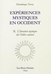 Expériences mystiques en Occident. Volume 2, L'invasion mystique en France des ordres anciens