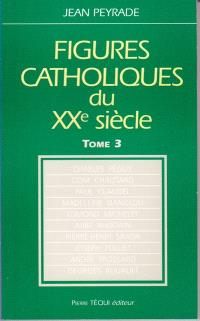 Figures catholiques du XXe siècle. Volume 3
