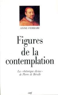 Figures de la contemplation : la rhétorique divine de Pierre de Bérulle