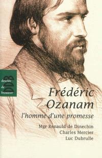 Frédéric Ozanam : l'homme d'une promesse
