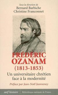 Frédéric Ozanam (1813-1853) : un universitaire chrétien face à la modernité