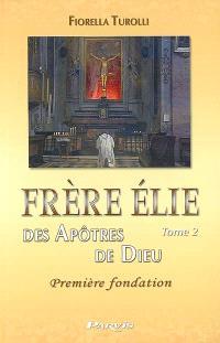 Frère Elie. Volume 2, Frère Elie des Apôtres de Dieu, première fondation