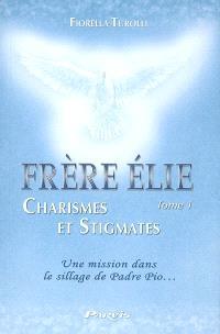 Frère Elie. Volume 1, Frère Elie, charismes et stigmates : à travers sa rencontre avec l'auteur du livre, se révèle sa mission dans le sillage de saint Padre Pio