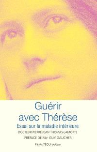 Guérir avec Thérèse : essai sur la maladie intérieure