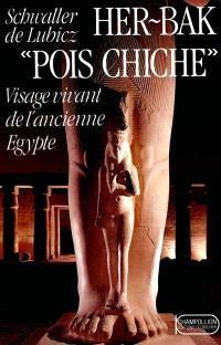 Her-Bak. Volume 1, Her-Bak Pois Chiche : visage vivant de l'ancienne Egypte