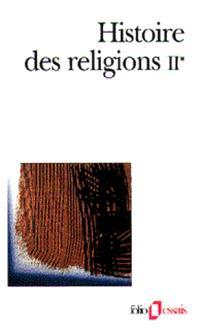 Histoire des religions. Volume 2-1, La formation des religions universelles et les religions de salut dans le monde méditerranéen et le Proche-Orient, les religions constituées en Occident et leurs contre-courants