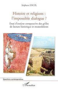 Histoire et religions, l'impossible dialogue ? : essai d'analyse comparative des grilles de lecture historique et monothéistes
