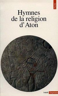 Hymnes de la religion d'Aton : hymnes du XIVe siècle avant J.C.