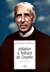 Initiation à Teilhard de Chardin : maître spirituel
