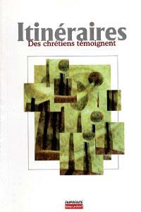 Itinéraires : des chrétiens témoignent