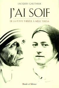 J'ai soif : Thérèse de Lisieux et Mère Teresa
