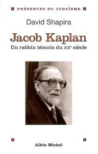 Jacob Kaplan, 1895-1994 : un rabbin témoin du XXe siècle