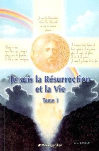 Je suis la résurrection et la vie : des ténèbres à la lumière : entretiens avec Angela. Volume 1