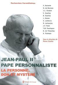 Jean-Paul II pape personnaliste : la personne, don et mystère