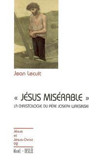 Jésus misérable : introduction à la christologie du père Joseph Wresinski