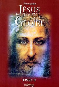 Jésus revient dans sa gloire. Volume 2