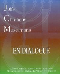 Juifs, chrétiens, musulmans : en dialogue