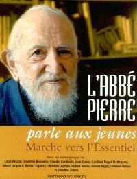 L'abbé Pierre parle aux jeunes : marche vers l'essentiel