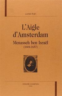 L'aigle d'Amsterdam : Menasseh ben Israël (1604-1657)