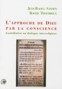 L'approche de Dieu par la conscience : contribution au dialogue interreligieux