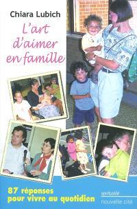 L'art d'aimer en famille : 87 réponses pour vivre au quotidien