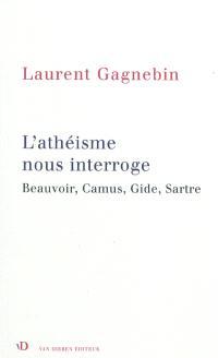 L'athéisme nous interroge : Beauvoir, Camus, Gide, Sartre