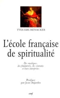 L'école française de spiritualité : des mystiques, des fondateurs, des courants et leurs interprètes