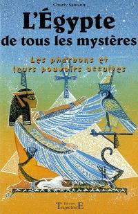 L'Egypte de tous les mystères : les pharaons et leurs pouvoirs occultes