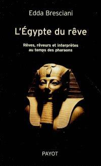 L'Egypte du rêve : rêves, rêveurs et interprètes au temps des pharaons