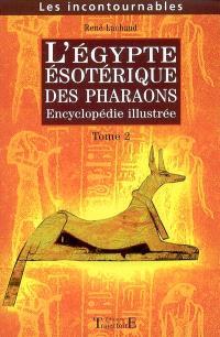 L'Egypte ésotérique des pharaons : encyclopédie illustrée. Volume 2