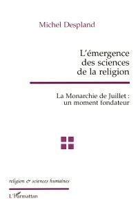L'émergence des sciences de la religion : la monarchie de Juillet : un moment fondateur