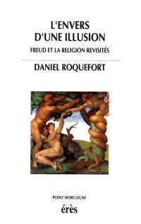 L'envers d'une illusion : Freud et la religion revisités