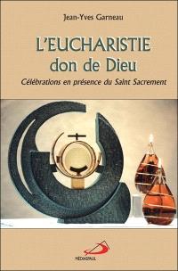 L'eucharistie, don de Dieu  : célébrations en présence du Saint Sacrement