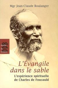 L'Evangile dans le sable : l'expérience spirituelle de Charles de Foucauld