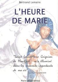 L'heure de Marie : à la suite de Grignion de Montfort et Jean-Paul II