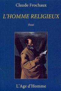 L'homme religieux : essai