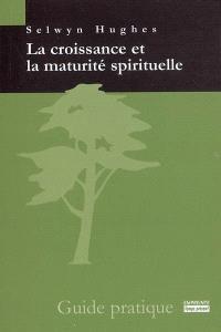 La croissance et la maturité spirituelle : guide pratique