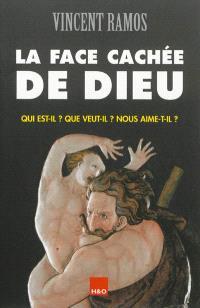 La face cachée de Dieu : qui est-il ? que veut-il ? nous aime-t-il ?