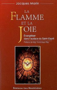 La flamme et la joie : évangéliser dans l'audace du Saint-Esprit