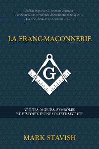 La franc-maçonnerie  : cultes, moeurs, symboles et histoire d'une société secrète