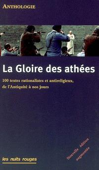 La gloire des athées : 100 textes rationalistes et antireligieux, de l'Antiquité à nos jours : anthologie