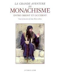 La grande aventure du monachisme : entre Orient et Occident