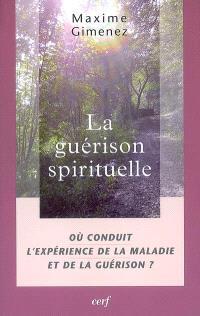 La guérison spirituelle. Volume 3, Où conduit l'expérience de la maladie et de la guérison ?