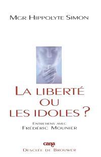 La liberté ou les idoles ? : entretiens avec Frédéric Mounier