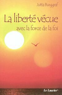 La liberté vécue avec la force de la foi
